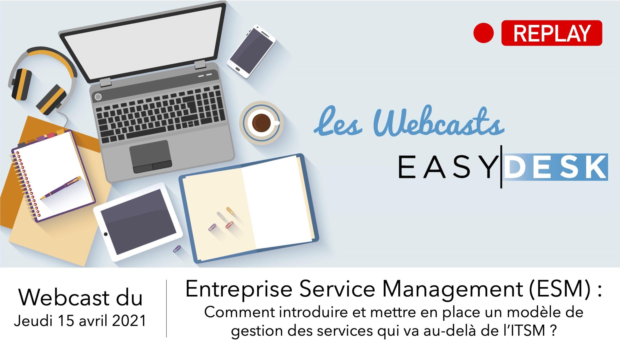 replay webcast : découvrez entreprise service management : comment introduire et mettre en place un modèle de gestion des services qui va au-delà de l'ITSM ?